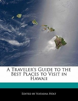 A Traveler's Guide to the Best Places to Visit in Hawaii (Paperback): Natasha Holt