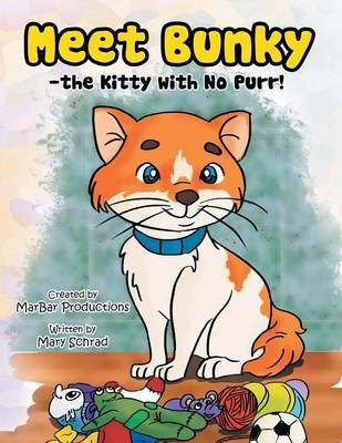 Meet Bunky - The Kitty with No Purr! (Paperback): Mary Schrad