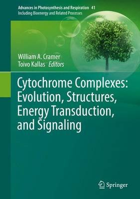 Cytochrome Complexes: Evolution, Structures, Energy Transduction, and Signaling (Hardcover, 1st ed. 2016): William A. Cramer,...