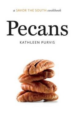 Pecans - a Savor the South (R) cookbook (Hardcover, New edition): Kathleen Purvis