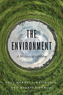 The Environment - A History of the Idea (Hardcover): Paul Warde, Libby Robin, Sverker Sorlin