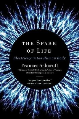 The Spark of Life - Electricity in the Human Body (Paperback): Frances Ashcroft