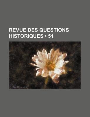 Revue Des Questions Historiques (51) (English, French, Paperback): Livres Groupe