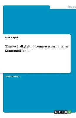 Glaubwurdigkeit in Computervermittelter Kommunikation (German, Paperback): Felix Kapohl