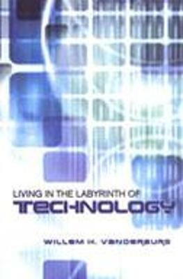 Living in the Labyrinth of Technology (Paperback): Willem H. Vanderburg