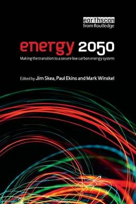 Energy 2050 - Making the Transition to a Secure Low-Carbon Energy System (Paperback): Jim Skea, Paul Ekins, Mark Winskel