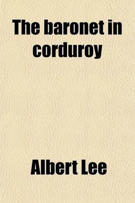 The Baronet in Corduroy (Paperback): Albert Lee
