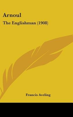 Arnoul - The Englishman (1908) (Hardcover): Francis Aveling