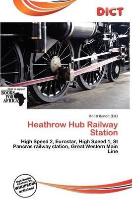 Heathrow Hub Railway Station (Paperback): Knutr Benoit