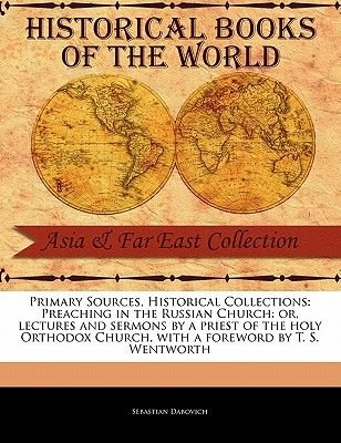 Preaching in the Russian Church - Or, Lectures and Sermons by a Priest of the Holy Orthodox Church (Paperback): Sebastian...