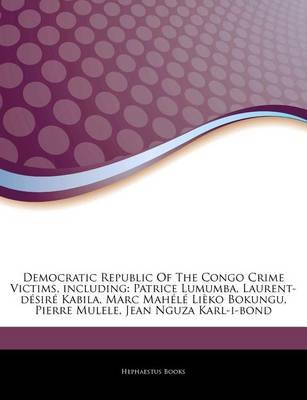 Articles on Democratic Republic of the Congo Crime Victims, Including - Patrice Lumumba, Laurent-D Sir Kabila, Marc Mah L Li Ko...