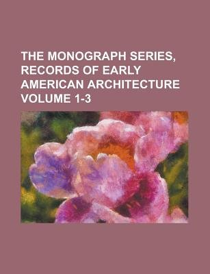 The Monograph Series, Records of Early American Architecture Volume 1-3 (Paperback): Anonymous