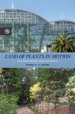 Land of Plants in Motion - Japanese Botany and the World (Hardcover): Thomas R.H. Havens