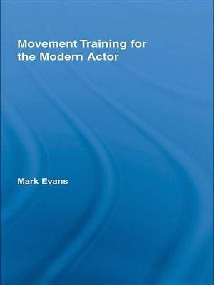Movement Training for the Modern Actor (Electronic book text): Mark Evans