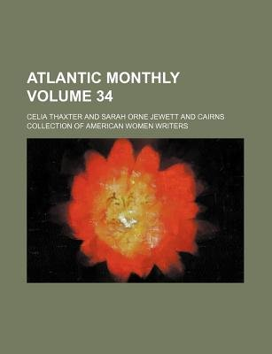 Atlantic Monthly Volume 34 (Paperback): Celia Thaxter