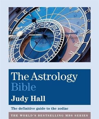 The Astrology Bible - The definitive guide to the zodiac (Paperback): Judy Hall