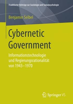 Cybernetic Government - Informationstechnologie Und Regierungsrationalitat Von 1943-1970 (German, Paperback, 1. Aufl. 2016...
