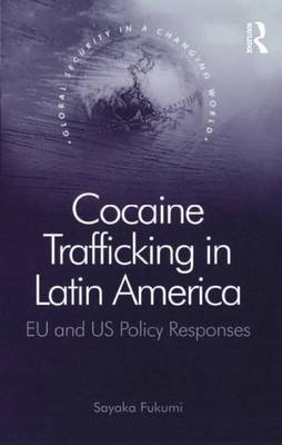 Cocaine Trafficking in Latin America - EU and US Policy Responses (Electronic book text): Sayaka Fukumi
