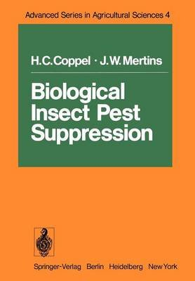 Biological Insect Pest Suppression (Paperback, Softcover reprint of the original 1st ed. 1977): H C Coppel, J W Mertins