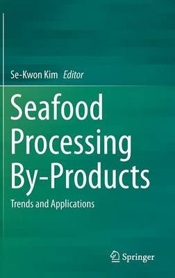 Seafood Processing By-Products - Trends and Applications (Hardcover, 2014): Se-Kwon Kim