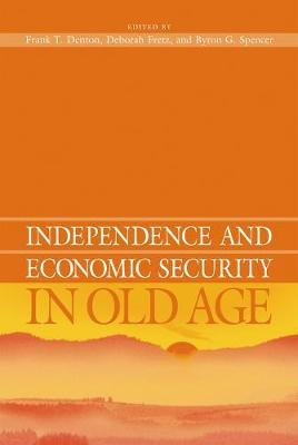 Independence and Economic Security in Old Age (Paperback): Frank T Denton