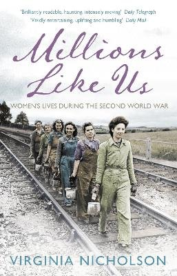 Millions Like Us - Women's Lives in the Second World War (Paperback): Virginia Nicholson