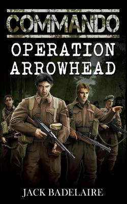 Commando - Operation Arrowhead (Paperback): Jack Badelaire