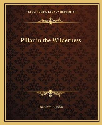 Pillar in the Wilderness (Paperback): Benjamin John
