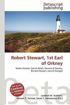 Robert Stewart, 1st Earl of Orkney (Paperback): Lambert M. Surhone, Mariam T. Tennoe, Susan F. Henssonow