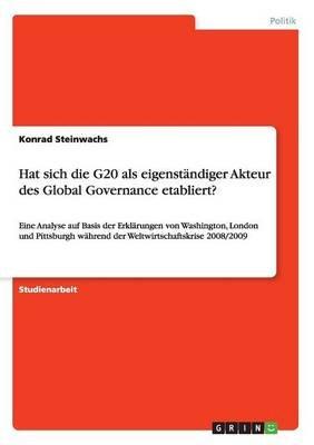 Hat Sich Die G20 ALS Eigenstandiger Akteur Des Global Governance Etabliert? (German, Paperback): Konrad Steinwachs