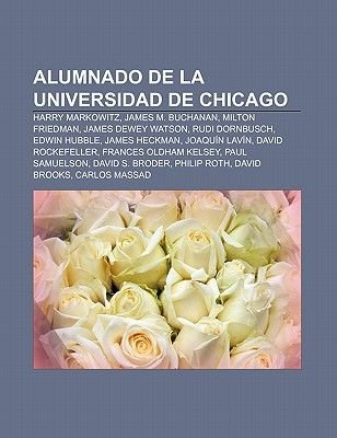 Alumnado de La Universidad de Chicago - Harry Markowitz, James M. Buchanan, Milton Friedman, James Dewey Watson, Rudi...