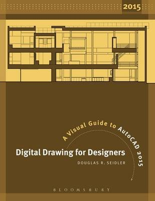 Digital Drawing for Designers - A Visual Guide to AutoCAD 2015 (Paperback): Douglas R. Seidler