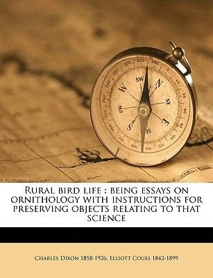 Rural Bird Life - Being Essays on Ornithology with Instructions for Preserving Objects Relating to That Science (Paperback):...