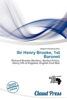 Sir Henry Brooke, 1st Baronet (Paperback): L. Egaire Humphrey