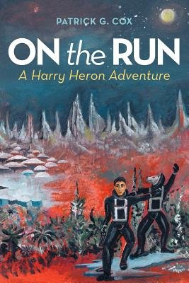 On the Run - A Harry Heron Adventure (Paperback): Patrick G. Cox