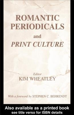 Romantic Periodicals and Print Culture (Electronic book text, New ed.): Kim Wheatley