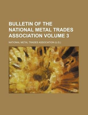 Bulletin of the National Metal Trades Association Volume 3 (Paperback): National Metal Trades Association