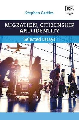 Migration, Citizenship and Identity - Selected Essays (Hardcover): Stephen Castles