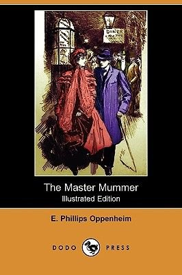 The Master Mummer (Illustrated Edition) (Dodo Press) (Paperback): E.Phillips Oppenheim