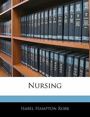 Nursing (Paperback): Isabel Hampton Robb