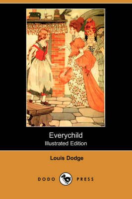 Everychild (Illustrated Edition) (Dodo Press) (Paperback, illustrated edition): Louis Dodge