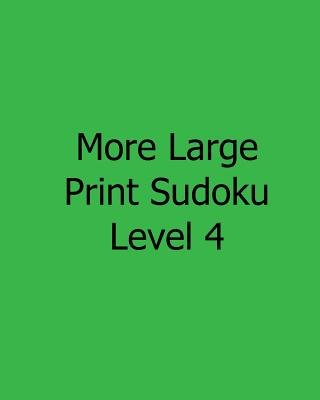 More Large Print Sudoku Level 4 - Fun, Large Grid Sudoku Puzzles (Large print, Paperback, large type edition): Liu Ka-Shek