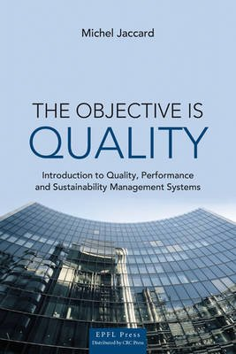 The Objective is Quality - An Introduction to Performance and Sustainability Management Systems (Hardcover): Michel Jaccard