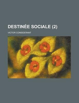 Destinee Sociale (2) (English, French, Paperback): Us Government, Victor Considerant