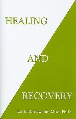 Healing and Recovery (Paperback): David R. Hawkins