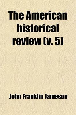 The American Historical Review Volume 5 (Paperback): John Franklin Jameson, ' American Historical Association