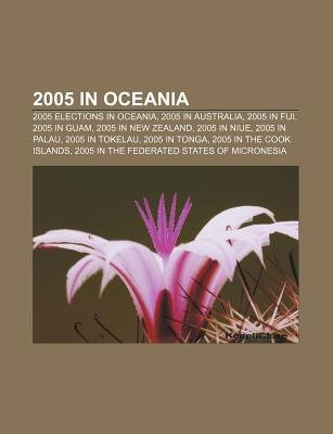2005 in Oceania - 2005 Elections in Oceania, 2005 in Australia, 2005 in Fiji, 2005 in Guam, 2005 in New Zealand, 2005 in Niue,...