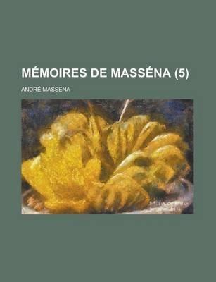 Memoires de Massena (5) (English, French, Paperback): Institute Of Medicine Research, Andre Massena
