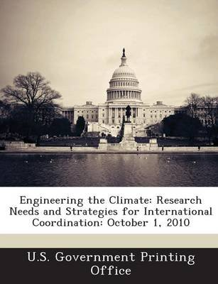 Engineering the Climate - Research Needs and Strategies for International Coordination: October 1, 2010 (Paperback): U.S....