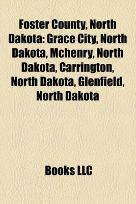 Foster County, North Dakota - Grace City, North Dakota, McHenry, North Dakota, Carrington, North Dakota, Glenfield, North...